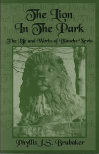 Lion in the Park: The Life and Works of Blanche Nevin : Biography and Poetry of Blanche Nevin the Sculptress and World Traveler, 1841-1925, Churchtown, Pennsylvania