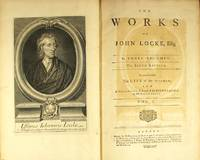 The works of John Locke Esq; in three volumes. The sixth edition. To which is added, the life of the author; and a collection of several of his pieces published by Mr. Desmaizeaux