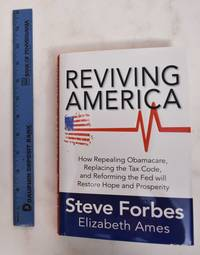 image of Reviving America: how repealing Obamacare, replacing the tax code, and reforming the Fed will restore hope and prosperity