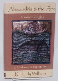 Alexandria and the sea; maritime origins and underwater exploration. Maps and artwork by Mamut Atabay