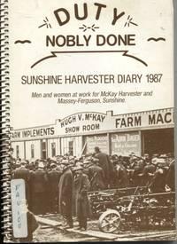 DUTY NOBLY DONE: SUNSHINE HARVESTER DIARY 1987 Men and Women At Work for  McKay Harvester and Massey-Ferguson, Sunshine