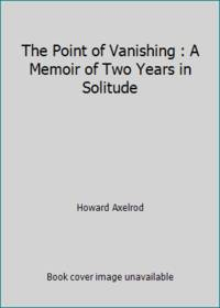 The Point of Vanishing : A Memoir of Two Years in Solitude