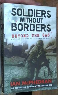 Soldiers Without Borders - Beyond the SAS - a Global Network of Brothers-In-Arms