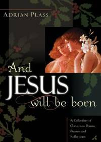 And Jesus Will Be Born : A Collection of Christmas Poems, Stories and Reflections by Adrian Plass - Hardcover - 2003 - from ThriftBooks (SKU: G0007130511I3N00)
