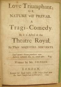 Love Triumphant; Or Nature Will Prevail A Tragi-Comedy. As it is Acted at the Theatre Royal, By Their Majesties Servants. by  John DRYDEN - First Edition - 1694 - from Long Brothers Fine and Rare Books and Biblio.com