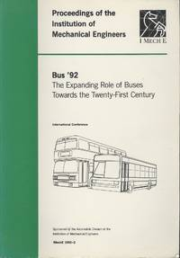 Bus '92: The Expanding Role of Buses Towards the Twenty-first Century - International Conference (Proceedings of the Institution of Mechanical Engineers)