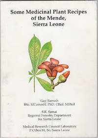 Some Medicinal Plant Recipes of the Mende, Sierra Leone by  S.K. Samai Guy Barnish - Paperback - First Edition - January 1992 - from Books of the World (SKU: RWARE0000002449)