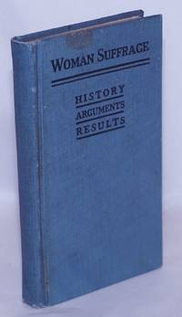 image of Woman Suffrage: history, arguments, and results