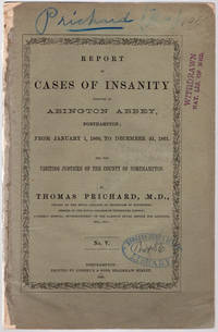 Report of cases of insanity treated at Abington Abbey, Northampton, from January 1st, 1862, to December 31st, 1867. by Prichard, Thomas - 1868
