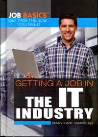 Getting a Job in the IT Industry (Job Basics: Getting the Job You Need)