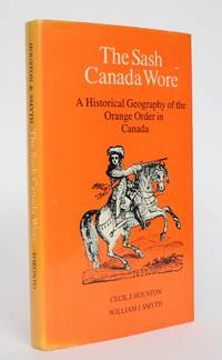 The Sash That Canada Wore: a Historical Geography of the Orange Order in Canada