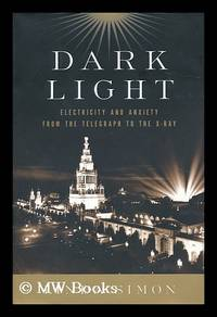 image of Dark light : electricity and anxiety from the telegraph to the X-Ray / by Linda Simon