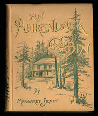 An Adirondack Cabin. A Family Story Telling of Journeyings By Lake and Mountain and Idyllic Days in the Heart of the Wilderness