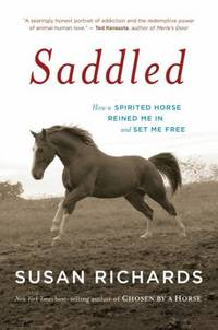 Saddled : How a Spirited Horse Reined Me in and Set Me Free