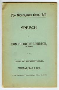 The Nicaraguan Canal Bill. Speech of Hon. Theodore E. Burton, of Ohio, in the House of Representatives, Tuesday, May 1, 1900