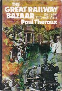 The Great Railway Bazaar. By Train Through Asia