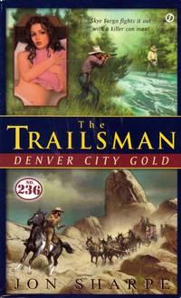 Denver City Gold (The Trailsman #236)
