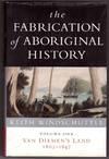 The Fabrication Of Aboriginal History Volume One