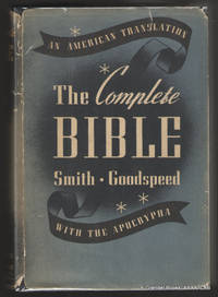 The Complete Bible:  An American Translation (The Old Testament,  The Apocrypha, and The New Testament).