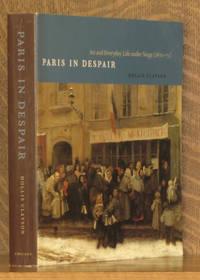 PARIS IN DESPAIR ART AND EVERYDAY LIFE UNDER SEIGE (1870-71)