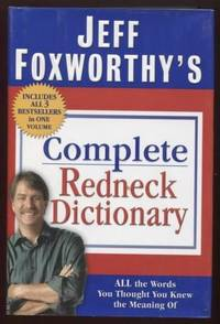 Jeff Foxworthy's Complete Redneck Dictionary ;  All the Words You Thought  You Knew the Meaning Of  All the Words You Thought You Knew the Meaning Of