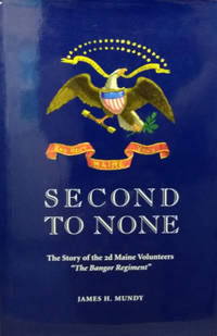 image of Second to None:  The Story of the 2d Maine Volunteer Infantry, the Bangor  Regiment