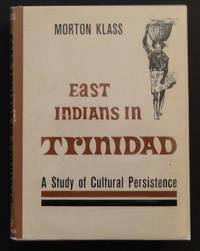 East Indians of Trinidad: A Study of Cultural Persistence by  Morton Klass - Signed First Edition - 1961 - from Glocal Matters and Biblio.com