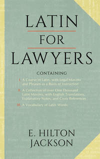 Latin for Lawyers. Containing I: A Course in Latin, with Legal.. by  E. Hilton Jackson - Hardcover - 2015 - from The Lawbook Exchange Ltd (SKU: 9990)