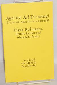 Against All Tyranny! Essays on Anarchism in Brazil