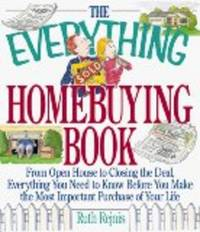 The Everything Homebuying Book: From Open House to Closing the Deal, Everything You Need to Know Before You Make the Most Important Purchase of Your Life (Everything Series)