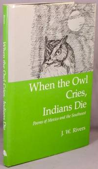 When the Owl Cries, Indians Die; Poems of Mexico and the Southwest.