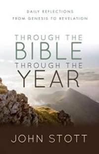 Through the Bible Through the Year: Daily Reflections from Genesis to Revelation by John Stott - Paperback - 2014-06-02 - from Books Express and Biblio.com