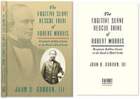 The Fugitive Slave Rescue Trial of Robert Morris: Benjamin Robbins..