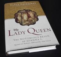 The Lady Queen: The Notorious Reign of Joanna I, Queen of Naples, Jerusalem, and Sicily by Nancy Goldstone - First Edition - 2009 - from Denton Island Books (SKU: dscf8146)
