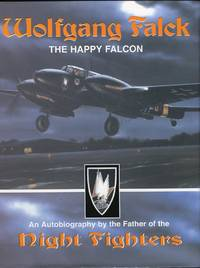 Wolfgang Falck, the Happy Falcon: An Autobiography of the Father of the Night Fighters