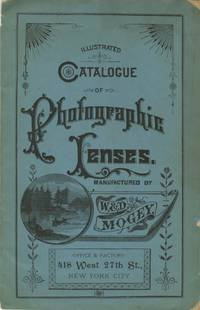 ILLUSTRATED CATALOGUE OF PHOTOGRAPHIC LENSES, ETC., MADE BY W & D. MOGEY, NEW YORK CITY, MANUFACTURERS OF PHOTOGRAPHIC LENSES, TELESCOPES, ETC.; SPECIAL OPTICAL WORK MADE TO ORDER. MARCH 1890