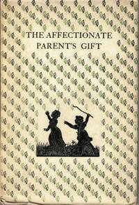 The Affectionate Parent's Gift; A Collection of Prose and Verse made by Margaret Honor Swinstead from Old Books for Children