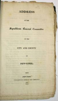 ADDRESS OF THE REPUBLICAN GENERAL COMMITTEE OF THE CITY AND COUNTY OF NEW-YORK