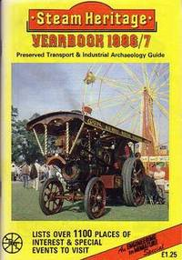 Steam Heritage Yearbook 1986/7. Preserved Transport & Industrial Archaeology Guide, incl. the 1986 Rally & Special Events Diary