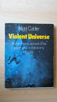 Violent Universe: an eye-witness account of the commotion in astronomy 1968-69.