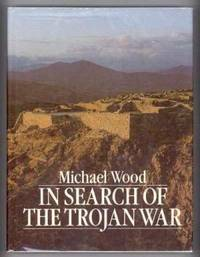 IN SEARCH OF THE TROJAN WAR by  Michael Wood - First Edition. First Printing. - 1985 - from Collectible Book Shoppe (SKU: ID#1237)