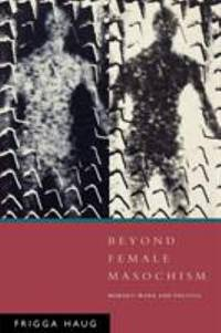 Beyond Female Masochism : Memory-Work and Politics