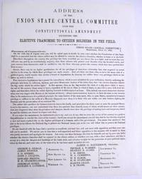 ADDRESS OF THE UNION STATE CENTRAL COMMITTEE, UPON THE CONSTITUTIONAL AMENDMENT EXTENDING THE ELECTIVE FRANCHISE TO CITIZEN SOLDIERS IN THE FIELD. UNION STATE CENTRAL COMMITTEE, HARTFORD, JULY 27, 1864. FREEMEN OF CONNECTICUT:..