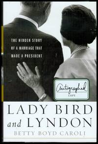 Lady Bird and Lyndon: The Hidden Story of a Marriage That Made a President by  Betty Caroli - Signed First Edition - 2015 - from Bookmarc's and Biblio.com