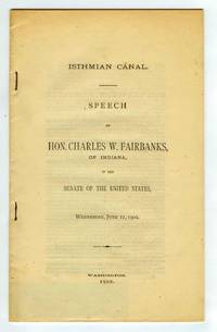 Isthmian Canal. Speech of Hon. Charles W. Fairbanks, of Indiana, in the Senate of the United States, Wednesday, June 11, 1902