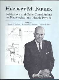 Herbert M. Parker. Publications and Other Contributions to Radiological and Health Physics