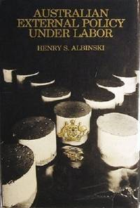 Australian External Policy Under Labor: Content, Process And The National Debate. by Albinski Henry S - First Edition - 1977 - from Marlowes Books (SKU: 068306)
