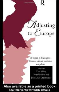 Adjusting to Europe: The Impact of the European Union on National Institutions and Policies (Routledge Research in European Public Policy)