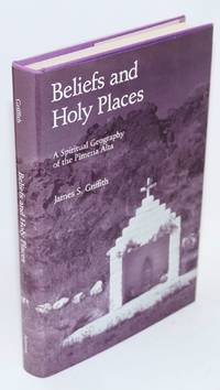Beliefs and holy places; a spiritual geography of the Pimería Alta