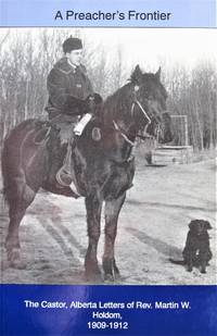 image of A Preacher's Frontier. the Castor, Alberta Letters of Rev. Martin W. Holdom 1909-1912